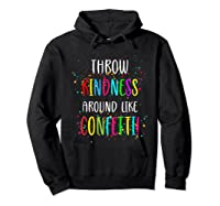 Throw Kindness Around Like Confetti Shirts Hoodie Black