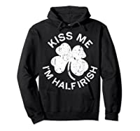 Kiss Me I M Half Irish T Shirt Saint Patrick Day Gift Shirt Hoodie Black