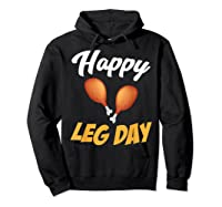Happy Leg Day Turkey Thanksgiving Family Reunion Dinner Shirts Hoodie Black