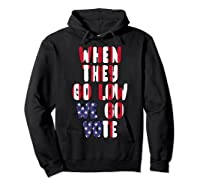 When They Go Low We Go Vote America Election T Shirt Hoodie Black