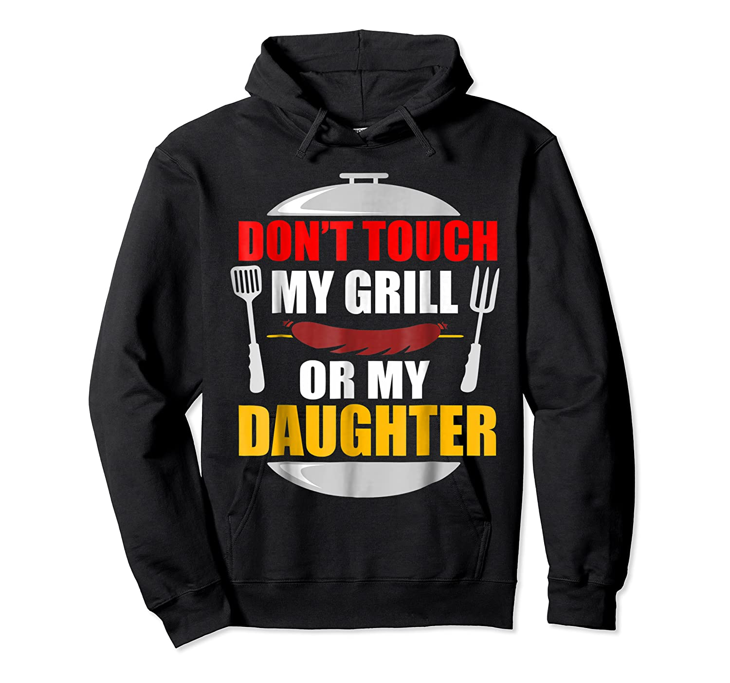Don T Touch My Grill Or My Daughter T Shirt Father S Day Unisex Pullover Hoodie
