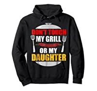Don T Touch My Grill Or My Daughter T Shirt Father S Day Hoodie Black