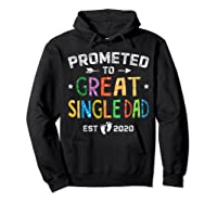 Promoted To Great Single Dad Est 2020 T Shirt Father S Day Hoodie Black
