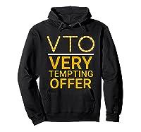 Vto Very Tempting Offer Vto Voluntary Time Off T-shirt Hoodie Black