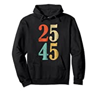 25 45 T Shirt 2545 25th Adt Shirt Impeach Gift Hoodie Black