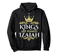 Kings Are Named Izaiah Shirts Hoodie Black