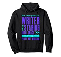 Writers Work Even Staring Into Space Humorous Author T Shirt Hoodie Black