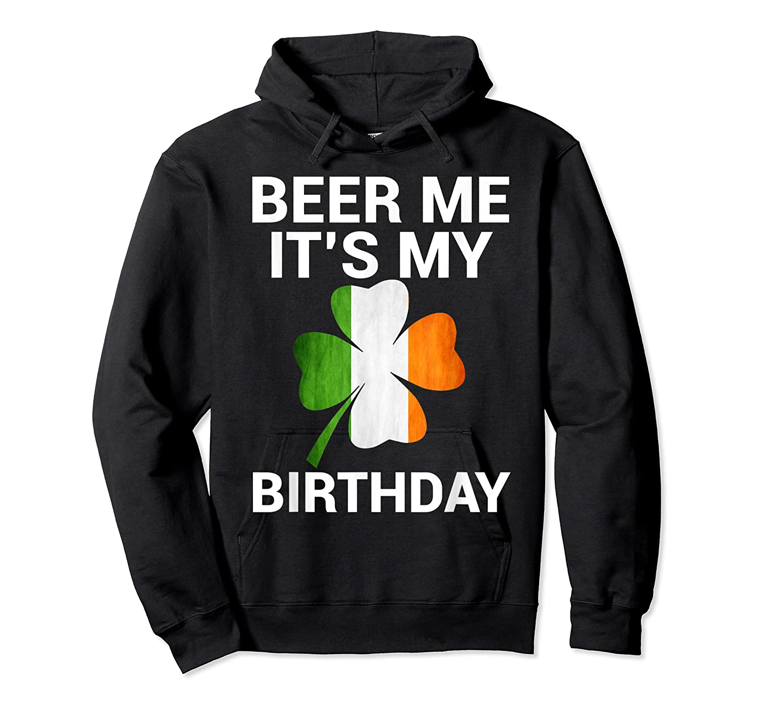 Beer Me It's My Birthday Ireland Flag Clover Gift Shirts Unisex Pullover Hoodie