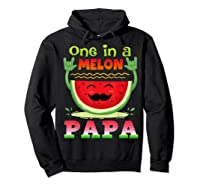 One In A Melon Papa Shirt Funny Watermelon Tee Hoodie Black
