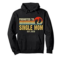 Promoted To Single Mom 2020 Pregnancy Announcet T Shirt Hoodie Black