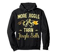 Christmas More Jiggle Than Jingle Bells T-shirt Hoodie Black