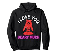 Love You Share Love, Love You Beary Much Gift Shirts Hoodie Black