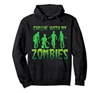 Chillin' With My Zombies Halloween Zombie Apocalypse Gift Shirts Hoodie Black