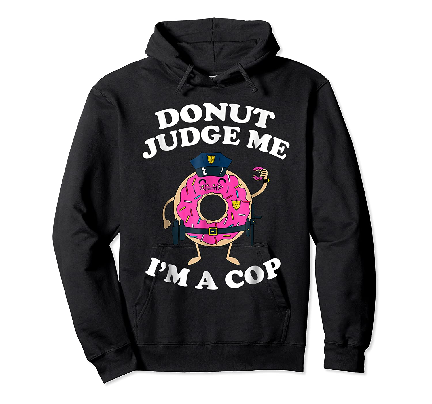 Donut Judge Me I'm A Cop, Funny Police Officer Shirt Unisex Pullover Hoodie