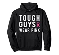 Tough Guys Wear Pink Breast Cancer Awareness Month For T Shirt Hoodie Black