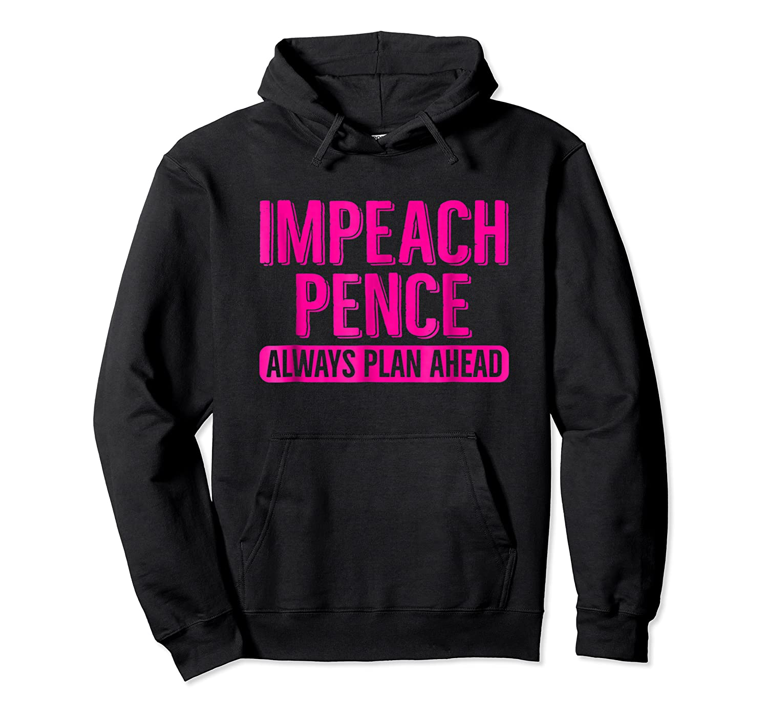 Pink Impeach Vice President Mike Pence T Shirt Plan Ahead Unisex Pullover Hoodie