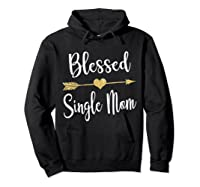 Funny Arrow Blessed Single Mom T Shirt Gift For Thanksgiving Hoodie Black
