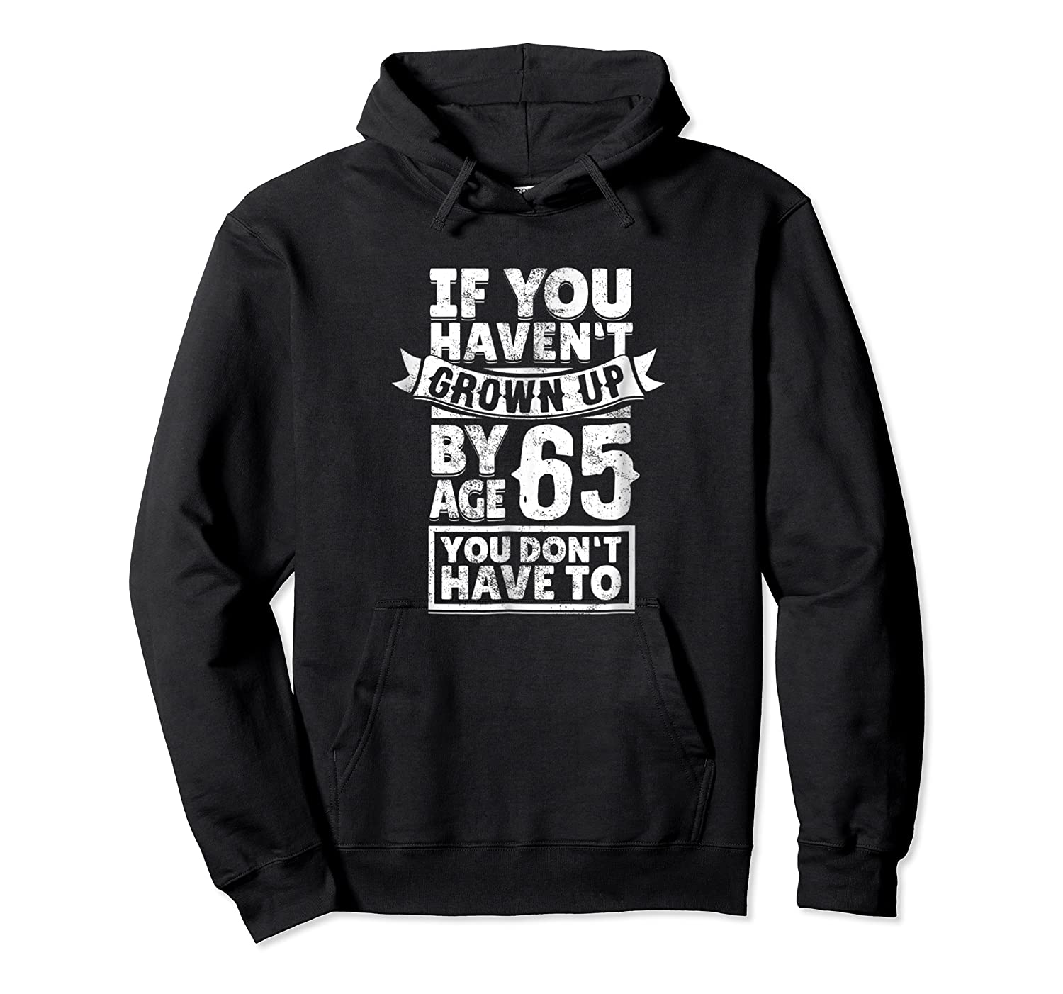 65th Birthday Saying - Hilarious Age 65 Grow Up Fun Gag Gift Shirts Unisex Pullover Hoodie