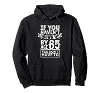 65th Birthday Saying - Hilarious Age 65 Grow Up Fun Gag Gift Shirts Hoodie Black