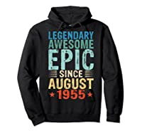 Legendary Awesome Epic Since August 1955 64 Years Old Shirt Hoodie Black