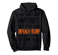 You Can T Buy Happiness But You Can Impeach Trump T Shirt Hoodie Black