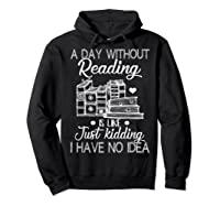 Reader Book Lover Gift A Day Without Reading T Shirt Hoodie Black