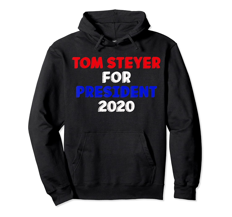 Tom Steyer For President Vote 2020 Election Impeach Trump T Shirt Unisex Pullover Hoodie