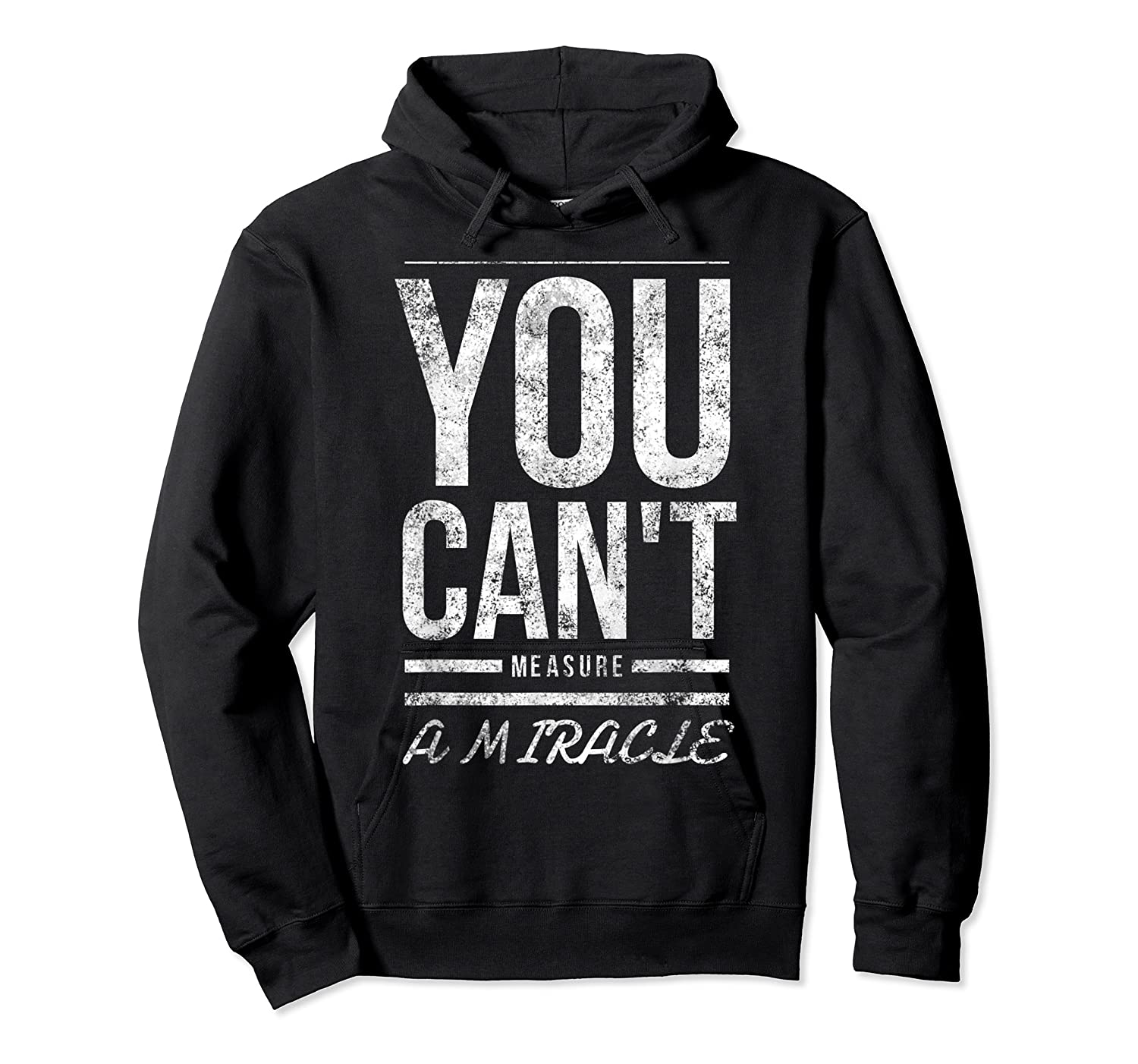 You Cant Measure A Miracle Shirts Unisex Pullover Hoodie