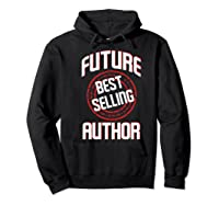 Future Best Selling Author Gift For Writer Premium T Shirt Hoodie Black