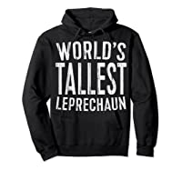 World S Tallest Leprechaun T Shirt Saint Patrick Day Gift Hoodie Black