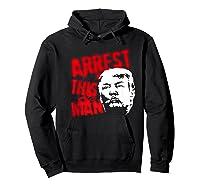 Arrest This Man 2020 Presidential Election Impeach Trump Premium T Shirt Hoodie Black