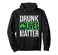 Funny Saint Patricks Day Drunk Lives Matter Drinking T Shirt Hoodie Black