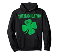 Shenanigator T Shirt Saint Patrick Day Gift Shirt Hoodie Black