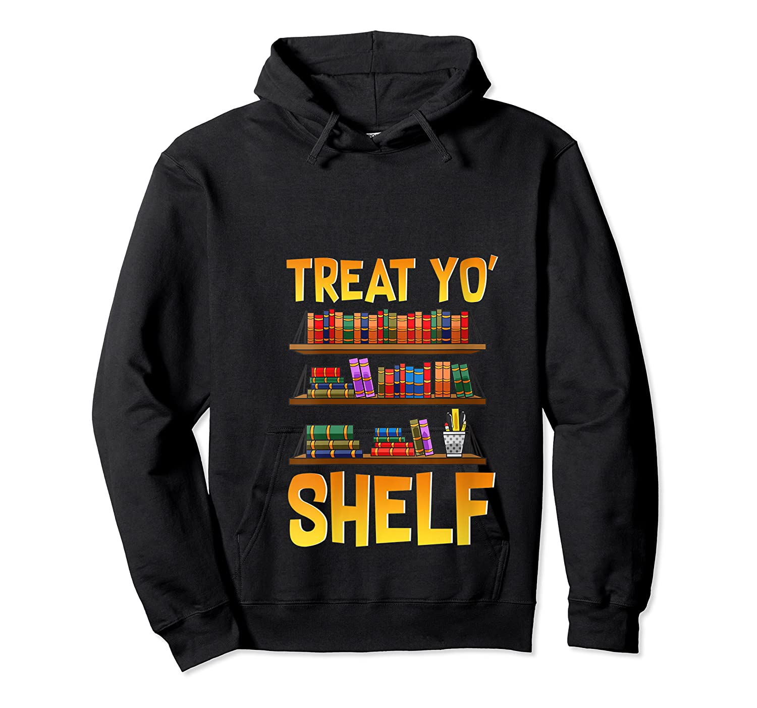 Book Gift Shirt Funny Reading Lover Librarian Treat Yo Shelf T Shirt Unisex Pullover Hoodie