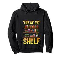 Book Gift Shirt Funny Reading Lover Librarian Treat Yo Shelf T Shirt Hoodie Black