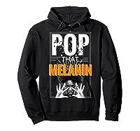 Pop That Melanin Black Girl Magic Melanin Shirts Hoodie Black