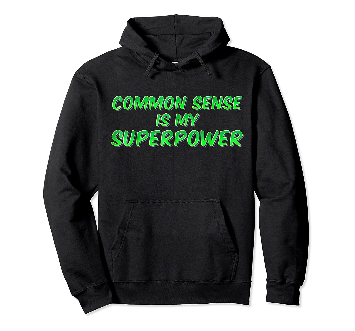Common Sense Is My Superpower T Shirt Unisex Pullover Hoodie