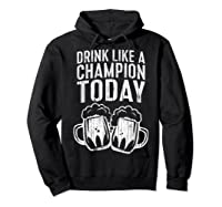 Drink Like A Champion Today T Shirt Saint Patrick Day Gift Hoodie Black