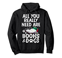 All You Really Need Are Books Dogs T Shirt Hoodie Black