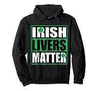 Funny Irish Livers Matter Saint Patrick Day T Shirt Hoodie Black