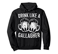 Drink Like A Gallagher T Shirt Saint Patrick Day Gift Hoodie Black