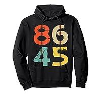 86 45 T Shirt Vintage Retro Impeach Trump Democrat 2020 Gift Hoodie Black