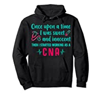Once Upon A Time I Was Sweet And Innocent Cna Nurse T Shirt Hoodie Black