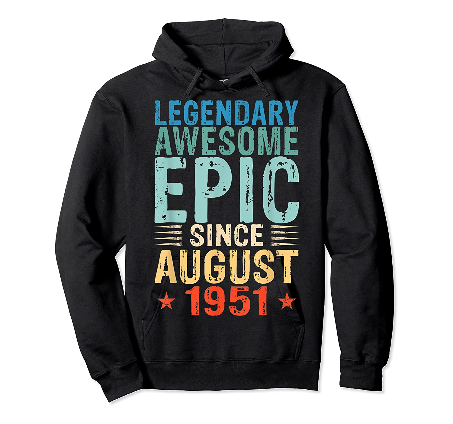 Legendary Awesome Epic Since August 1951 68 Years Old Shirts Unisex Pullover Hoodie