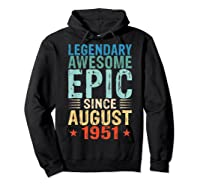Legendary Awesome Epic Since August 1951 68 Years Old Shirts Hoodie Black