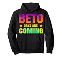 Beto O Rourke T Shirt Beto Days Are Coming Hoodie Black