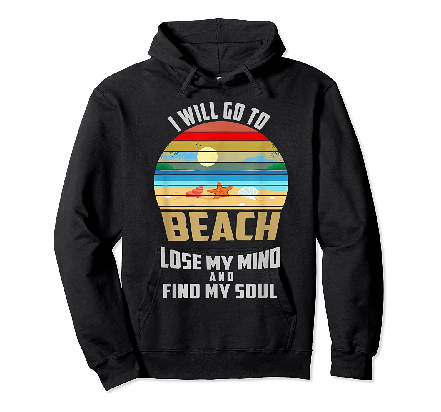 I Will Go To Beach To Lose My Mind And Find My Soul T Shirt Unisex Pullover Hoodie