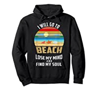 I Will Go To Beach To Lose My Mind And Find My Soul T Shirt Hoodie Black