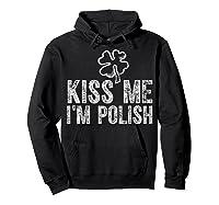 Kiss Me I M Polish T Shirt Saint Patrick Day Gift Shirt Hoodie Black