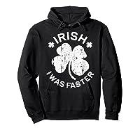 Irish I Was Faster T Shirt Saint Patrick Day Gift Shirt Hoodie Black